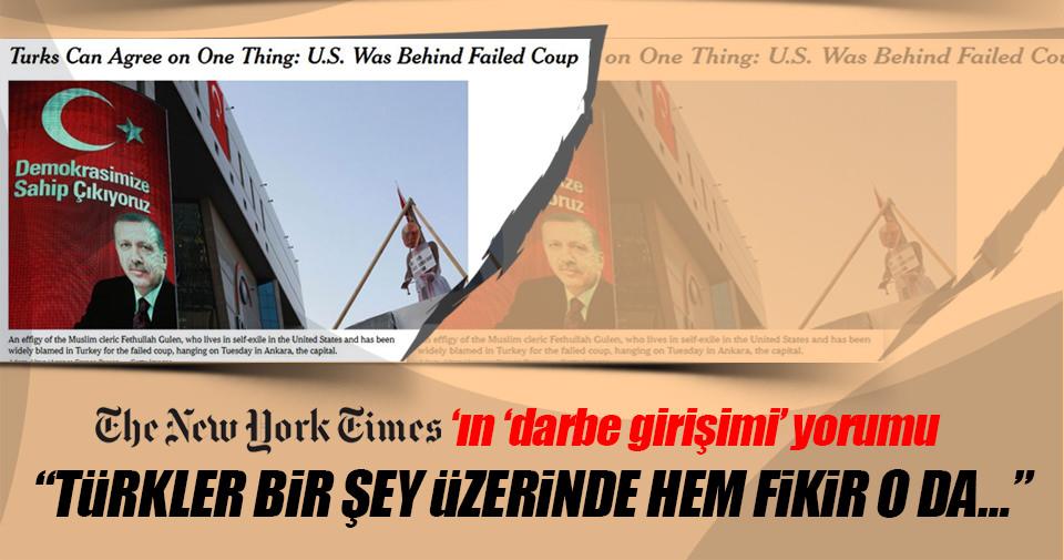 NYT: Türkler darbe girişiminde ABD'nin parmağı olduğunda hemfikir
