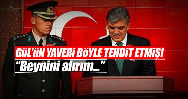 Gül'ün eski yaveri Sıkıyönetim komutanıyım' demiş