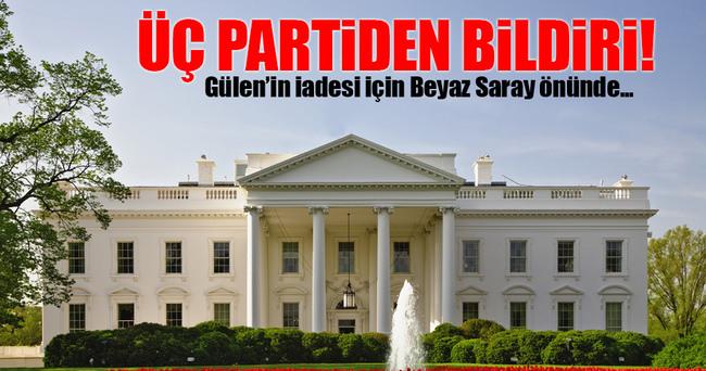 Üç partiden bildiri! Gülen'in iadesi için..