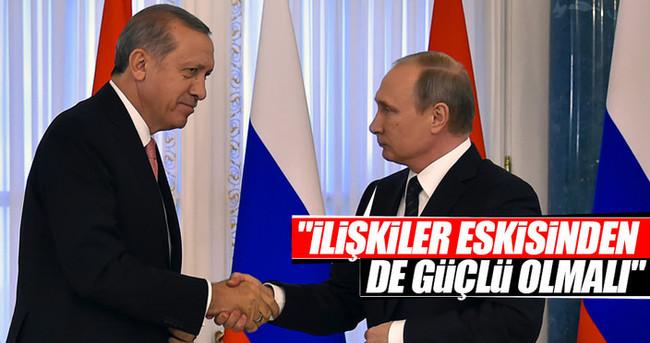 Putin: İlişkiler eskisinden de güçlü olmalı