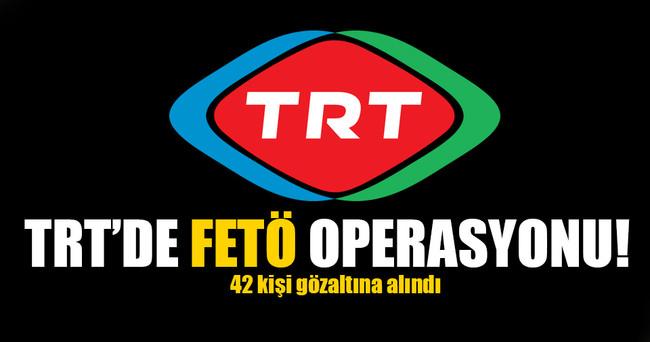 TRT çalışanı 42 kişi gözaltına alındı!