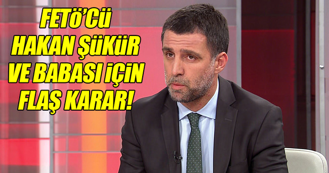 Hakan Şükür ve babası için flaş karar!