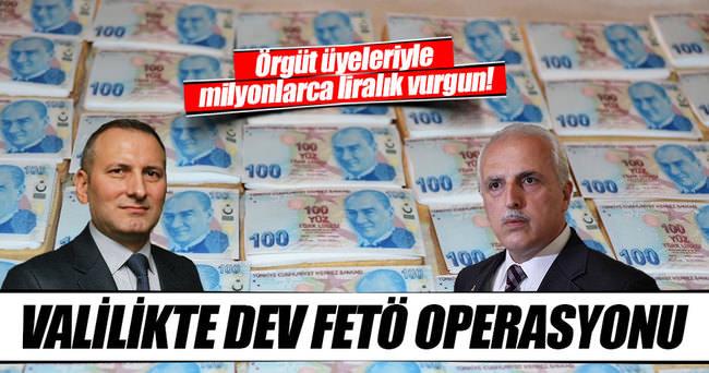 Valilikte milyonluk FETÖ operasyonu