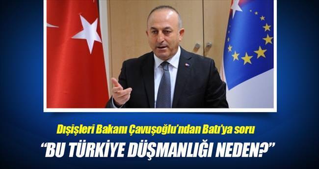 'Bu Türkiye düşmanlığı neden?'
