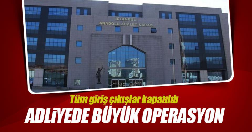 Anadolu Adliyesi'nde operasyon: 83 gözaltı