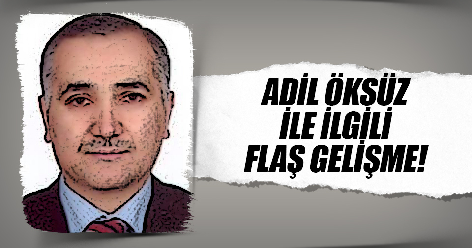 Adil Öksüzün pasaportu iptal edildi, kırmızı bültenle aranacak