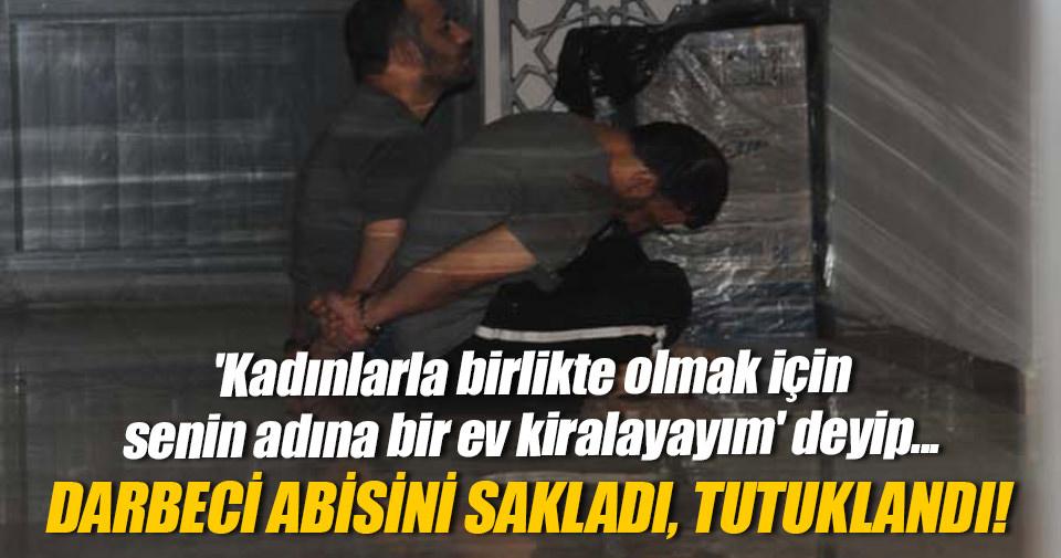 Darbeci ağabeyini saklayan Ömer Gazneli tutuklandı
