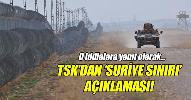TSK'dan 'Suriye sınırı' açıklaması!