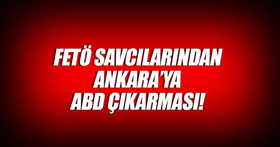 FETÖ savcılarından Ankara'ya ABD çıkarması!