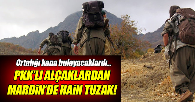 Mardin'de PKK'dan hain tuzak!