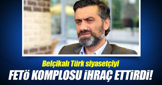 FETÖ komplosu Belçikalı Türk siyasetçiyi ihraç ettirdi!