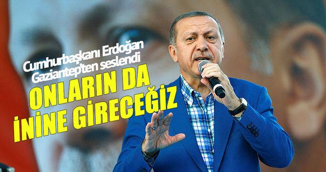 Cumhurbaşkanı Erdoğan: Onların da inlerine gireceğiz