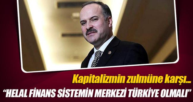 """""""Helal olan tüm finansal sistemlerin merkezi Türkiye olmalıdır"""""""