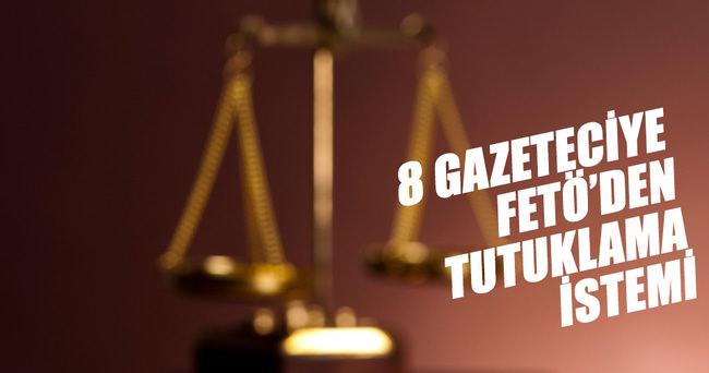 8 gazeteciye FETÖ'den tutuklama istemi