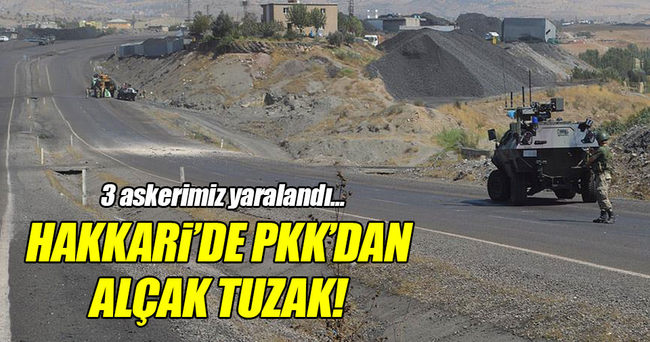 Hakkari'de PKK'dan alçak tuzak!