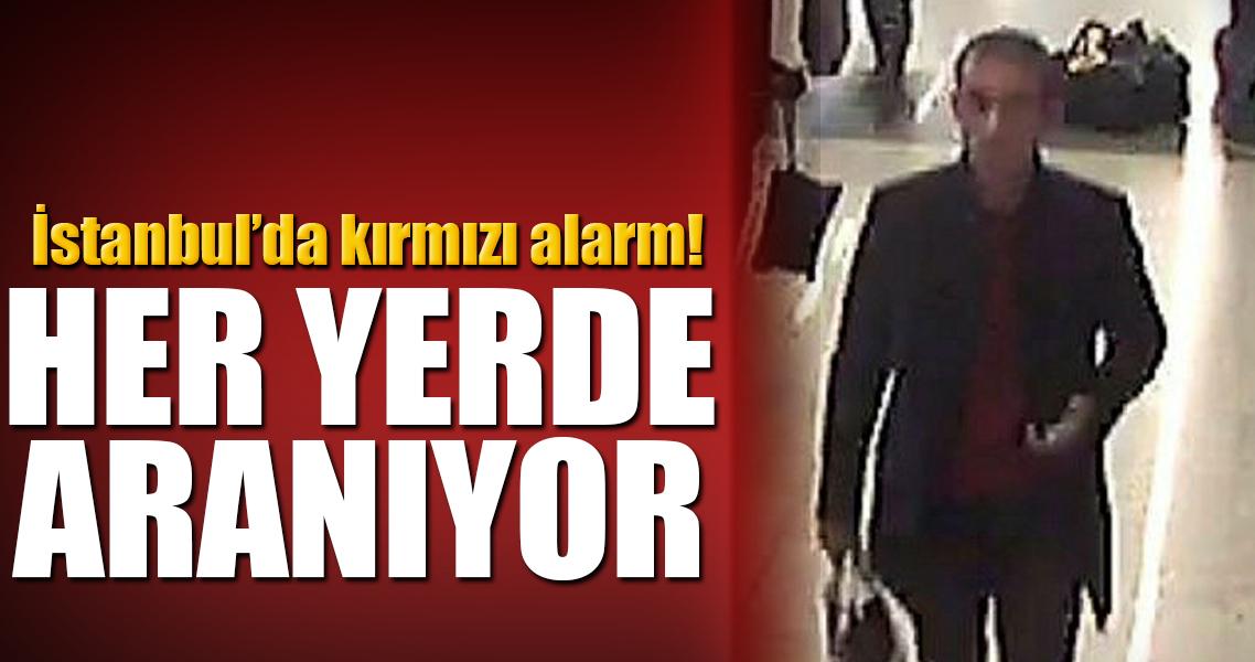 İstanbul'da kırmızı alarm: Her yerde aranıyor!
