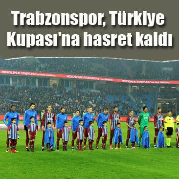 Trabzonspor Türkiye Kupası'na hasret kaldı