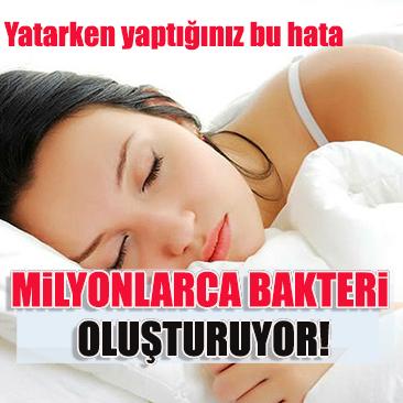 Yatarken yaptığınız o hata hastalığa sebep oluyor!
