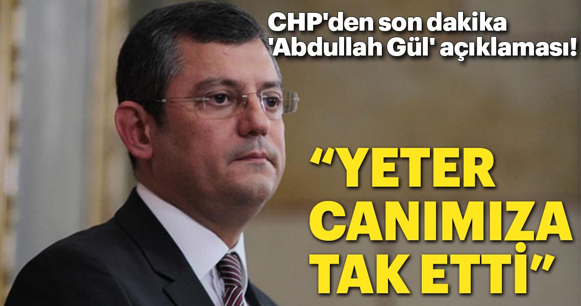 CHP'den son dakika 'Abdullah Gül' açıklaması