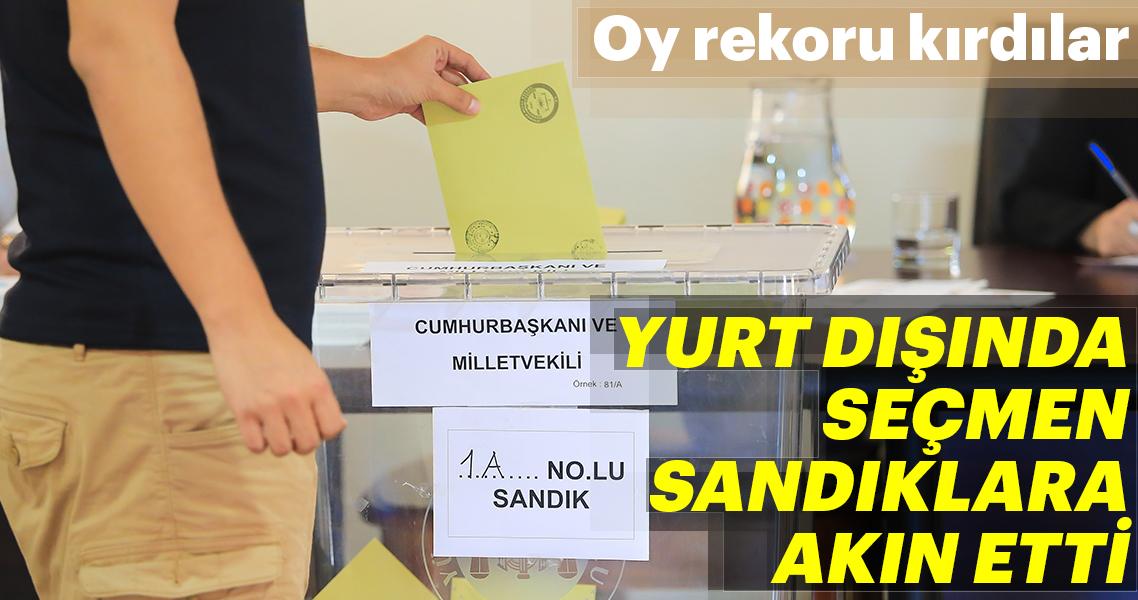 Yurt dışında kullanılan oylarda rekor kırıldı