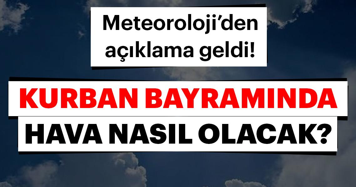 Son dakika: Kurban Bayramında hava nasıl olacak? Meteoroloji'den kurban bayramı hava durumu tahminleri...