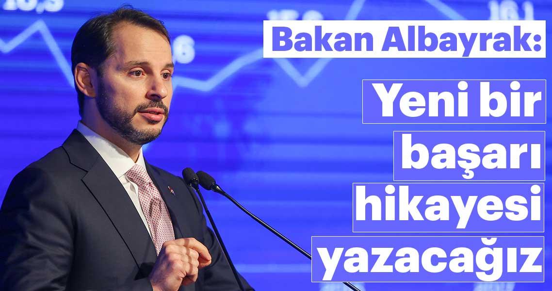 Hazine ve Maliye Bakanı Berat Albayrak: Yeni bir başarı hikayesi yazacağız