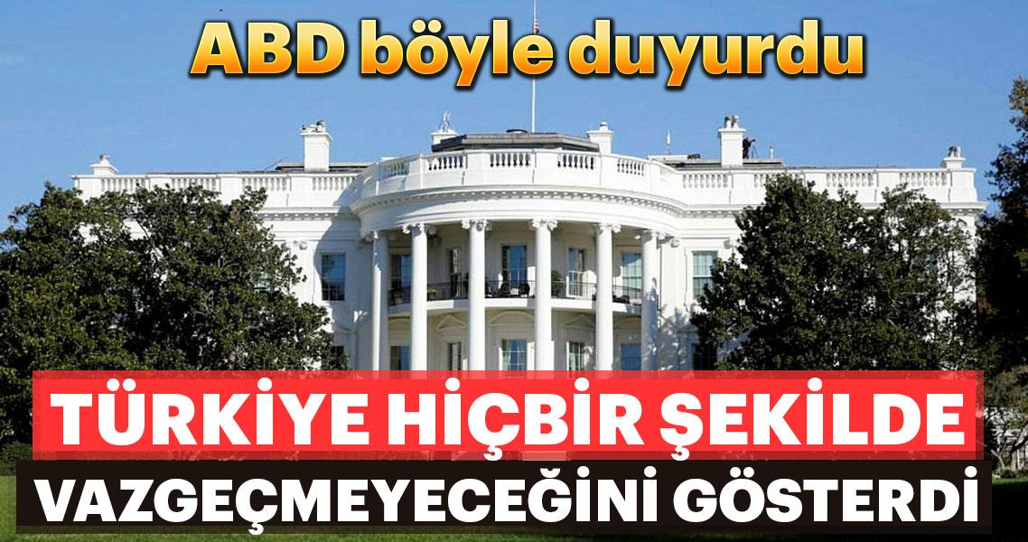 ABD: Türkiye vazgeçmeyeceğini gösterdi