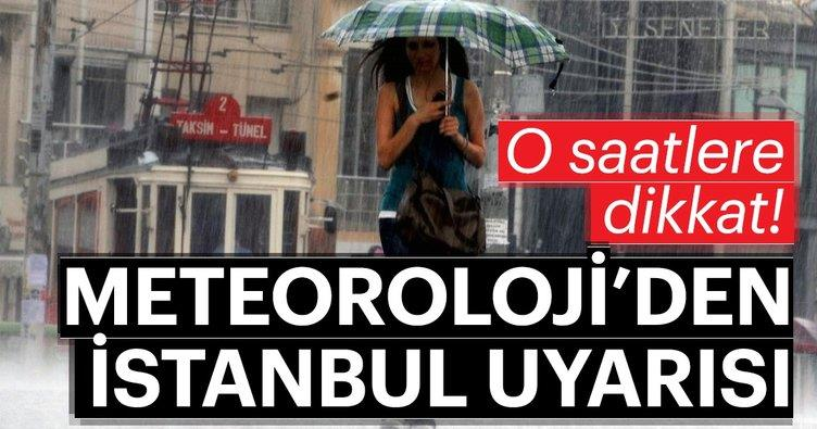 Meteoroloji'den son dakika hava durumu uyarısı geldi - Bugün İstanbul'da