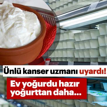 Ünlü kanser uzmanı uyardı! Ev yoğurdu hazır yoğurttan daha...