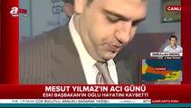 Mesut Yılmaz'ın oğlu hayatını kaybetti!