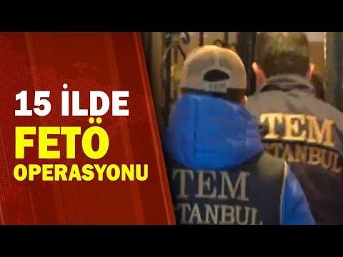 İstanbul Merkezli 15 İlde FETÖ Operasyonu