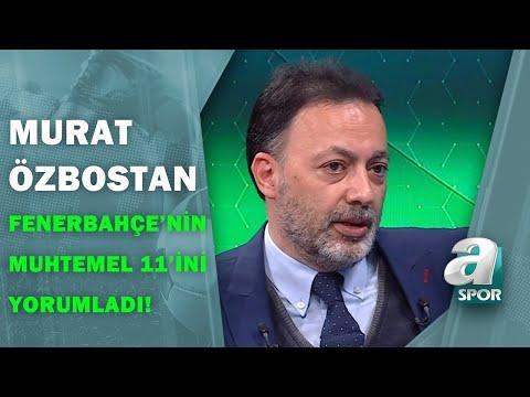 Murat Özbostan, Fenerbahçe-Denizlispor Maçının Muhtemel 11'ini Değerlendirdi!